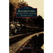Hagerstown: : Railroading Around the Hub City (Hardcover)