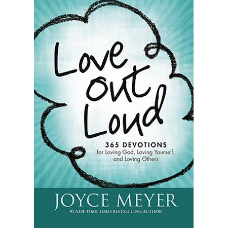 Love Out Loud : 365 Devotions for  Loving God, Loving Yourself, and Loving
