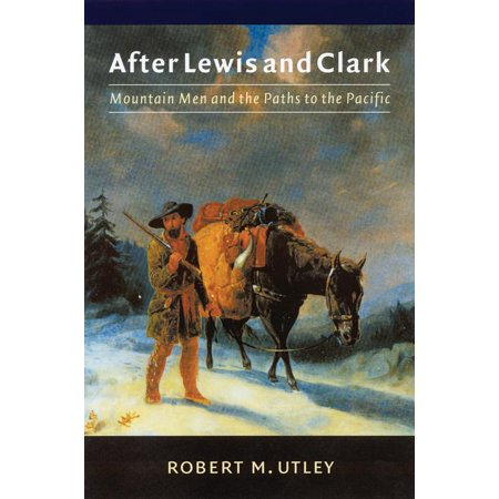After Lewis and Clark : Mountain Men and the Paths to the (Lewis And Clark Crossing The Rocky Mountains)