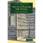 Cambridge Library Collection - Zoology: The Art of Rearing Silk-Worms (Paperback)