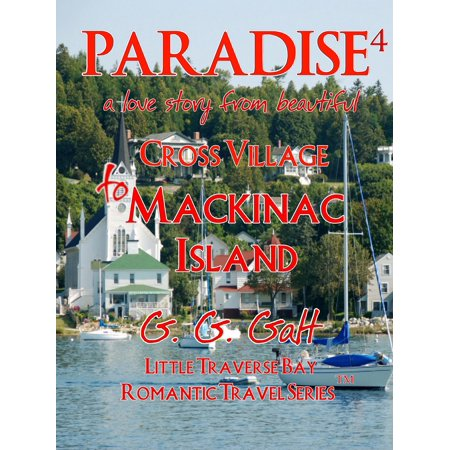 Paradise 4: A Love Story from Cross Village to Mackinac Island -