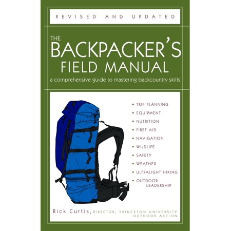 The Backpacker's Field Manual, Revised and Updated : A Comprehensive Guide to Mastering Backcountry