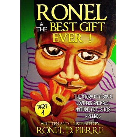 Ronel and the Best Gift Ever! : The Story of a Boy's Love for Animals, Nature, Art and His (The Best Love Ever)