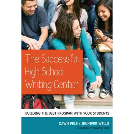 The Successful High School Writing Center : Building the Best Program with Your