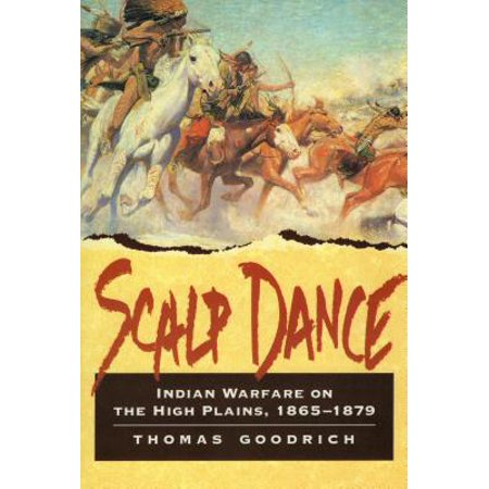 Scalp Dance : Indian Warfare on the High Plains 1865-1879