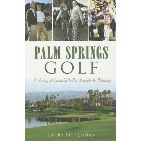 Sports: Palm Springs Golf:: A History of Coachella Valley Legends & Fairways (Paperback)