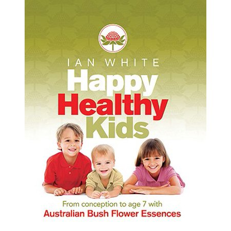 Happy Healthy Kids : From Conception to Age 7 with Australian Bush Flower
