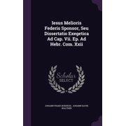 Iesus Melioris Federis Sponsor, Seu Dissertatio Exegetica Ad Cap. VII. Ep. Ad Hebr. Com. XXII