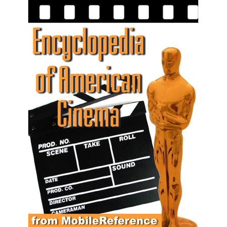 Encyclopedia Of American Cinema: Biographies Of The Best American Directors And Actors, Reviews Of The Best American Movies, And Lists Of Awards (Mobi Reference) -