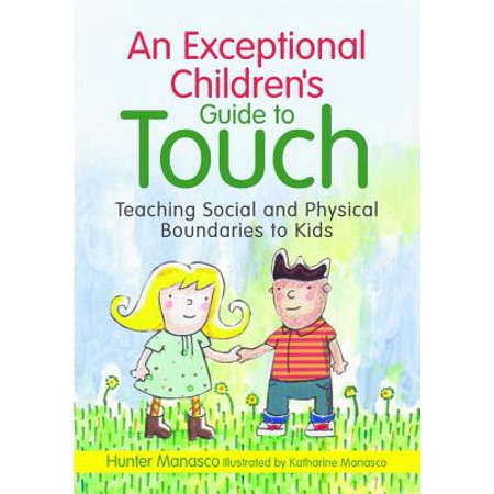 An Exceptional Children's Guide to Touch: Teaching Social and Physical Boundaries to Kids (Hardcover)