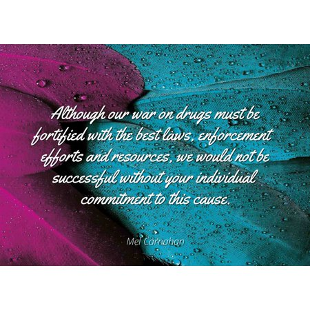 Mel Carnahan - Famous Quotes Laminated POSTER PRINT 24x20 - Although our war on drugs must be fortified with the best laws, enforcement efforts and resources, we would not be successful without