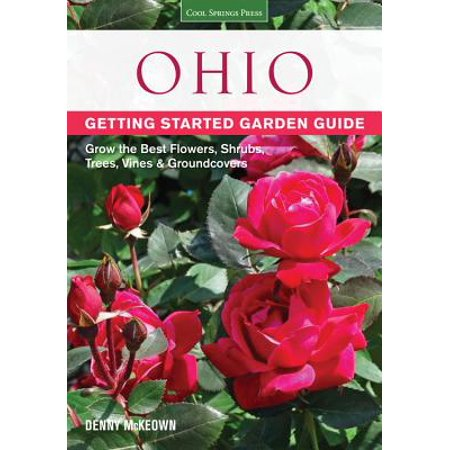 Ohio Getting Started Garden Guide : Grow the Best Flowers, Shrubs, Trees, Vines &