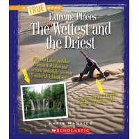 A True Book: Extreme Places: The Wettest and the Driest (a True Book: Extreme Places) (Paperback)