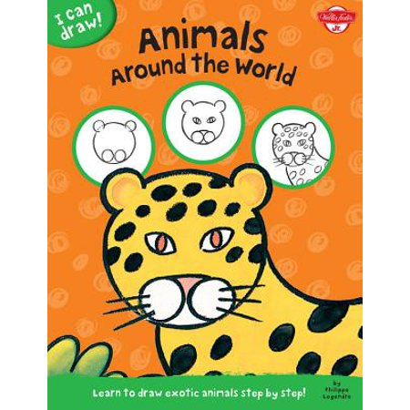 Animals Around the World : Learn to Draw Exotic Animals Step by