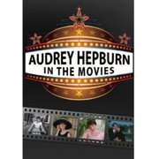 Audrey Hepburn: In the Movies by FACTS THAT MATTER
