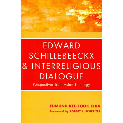 Edward Schillebeeckx and Interreligious Dialogue: Perspectives from Asian Theology