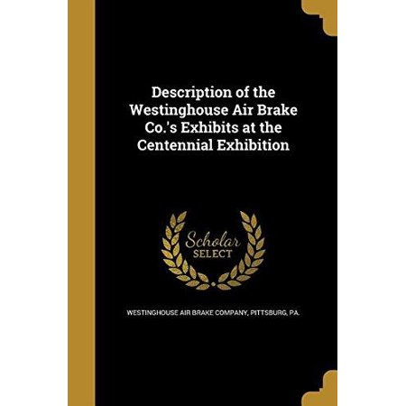 Description Of The Westinghouse Air Brake Co S Exhibits At The Centennial Exhibition