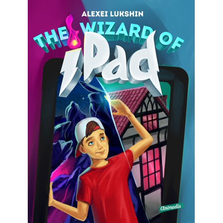 Modern Wizard (The Wizard of iPad - A Modern Day Fairy Tale for Children and Teenagers - eBook )