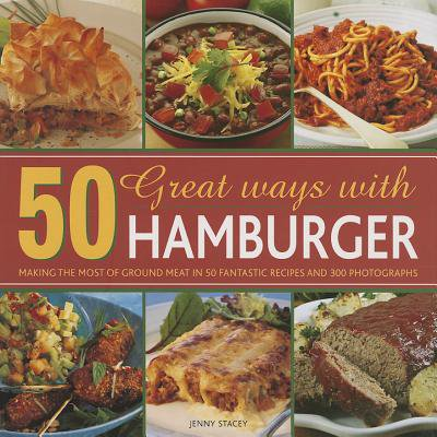 50 Great Ways with Hamburger : Making the Most of Ground Meat in 50 Fantastic Recipes and 300 Photographs - Hamburger Halloween Recipes