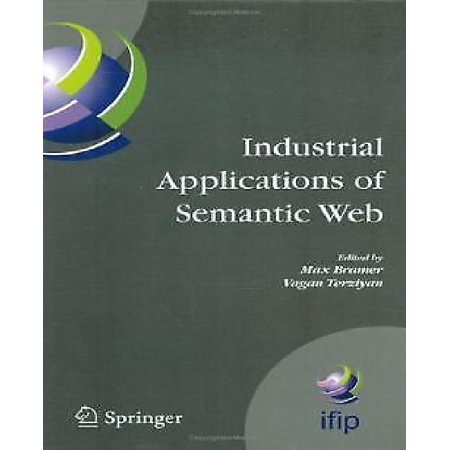 Industrial Appilcations Of Semantic Web  Proceedings Of The 1St International Ifip Wg12 5 Working Conference On Industrial Applications Of Semantic Web