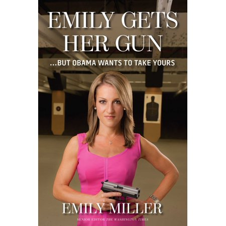 Emily Gets Her Gun : But Obama Wants to Take Yours