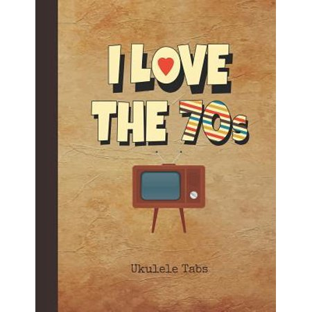 I Love the 70s Ukulele Tabs : Blank Sheet Music & Song Writing Notebook 1970s TV Cover Notation Manuscript Tablature Note Book Paper for Students, Teachers & Professional Ukulele Players (1970s Products)