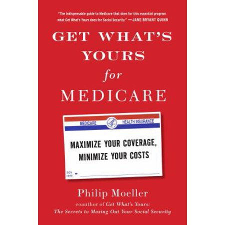 Get Whats Yours For Medicare  Maximize Your Coverage  Minimize Your Costs