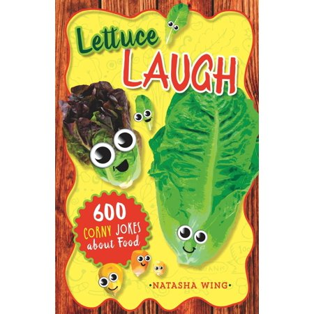 Lettuce Laugh : 600 Corny Jokes about Food