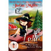 Lola: A 'Not-Quite' Witchy Love Story: Magic and Mayhem Universe - eBook