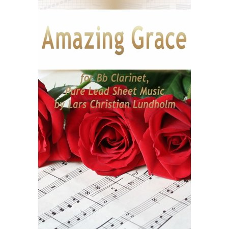 Amazing Grace for Bb Clarinet, Pure Lead Sheet Music by Lars Christian Lundholm - eBook