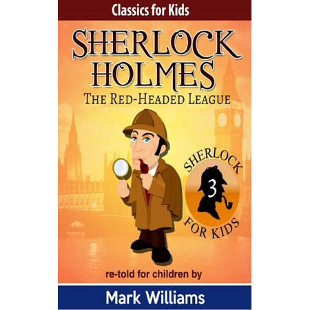 Sherlock Holmes re-told for children: The Red-Headed League - (Sherlock Holmes The Red Headed League Short Summary)