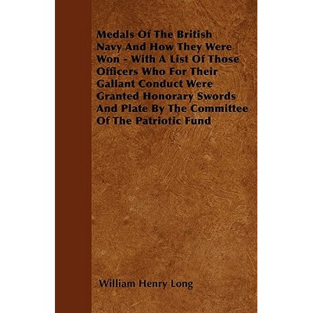 Medals of the British Navy and How They Were Won - With a List of Those Officers Who for Their Gallant Conduct Were Granted Honorary Swords and Plate by the Committee of the Patriotic Fund - Navy Good Conduct Medal