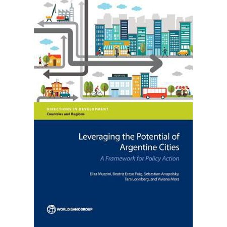 Leveraging The Potential Of Argentine Cities  A Framework For Policy Action