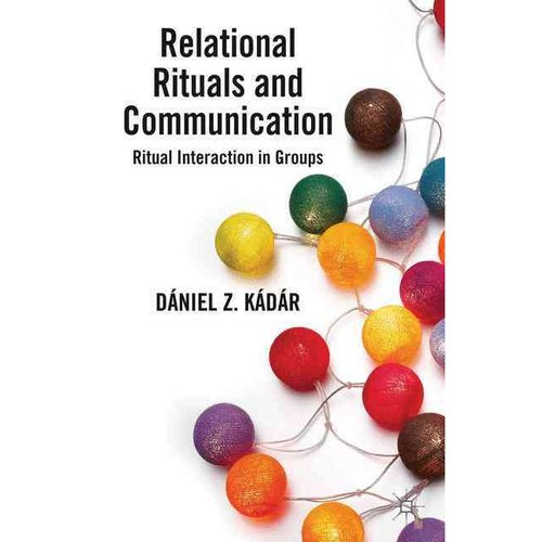 Relational Rituals and Communication: Ritual Interaction in Groups
