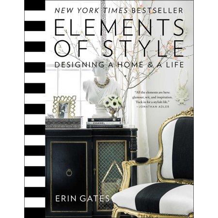 Elements of Style : Designing a Home & a Life