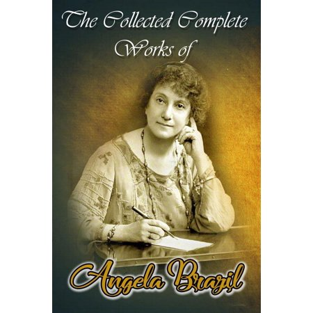 The Collected Complete Works of Angela Brazil (Huge Collection Including A Fortunate Term, Bosom Friends, A Terrible Tomboy, The Jolliest School of All, The Manor House School, And More) - eBook