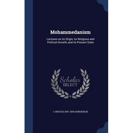 Mohammedanism: Lectures on Its Origin, Its Religious and Political Growth, and Its Present State Hardcover