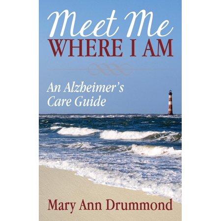 Meet Me Where I Am : An Alzheimer's Care Guide ()