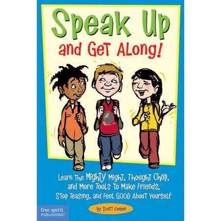 Speak Up and Get Along! : Learn the Mighty Might, Thought Chop, and More Tools to Make Friends, Stop Teasing, and Feel Good About Yourself - Scare Your Friends Prank