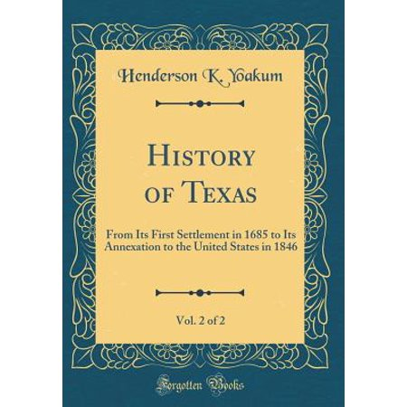 History of Texas, Vol. 2 of 2 : From Its First Settlement in 1685 to Its Annexation to the United States in 1846 (Classic Reprint)](History Of Halloween In The United States)
