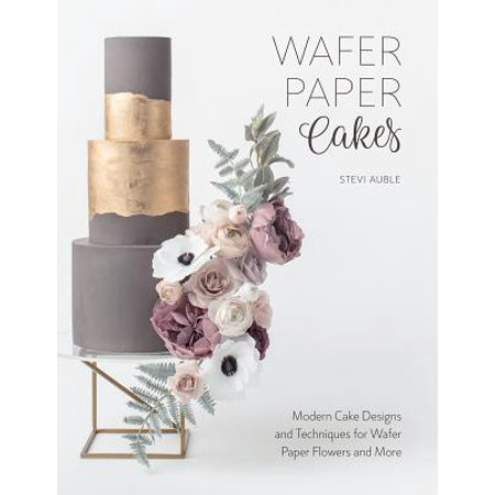 Wafer Paper Cakes : Modern Cake Designs and Techniques for Wafer Paper Flowers and More ()