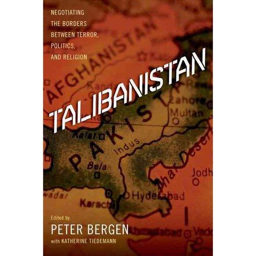 Talibanistan: Negotiating the Borders Between Terror, Politics, and Religion