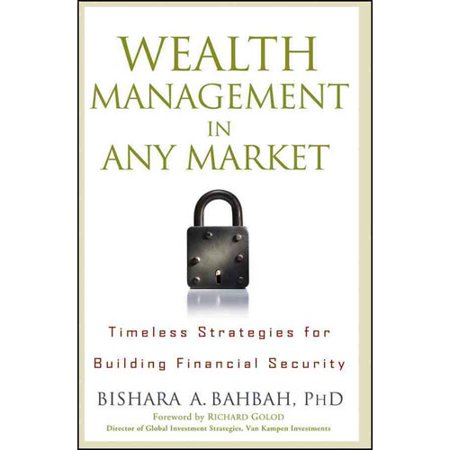Wealth Management In Any Market  Timeless Strategies For Building Financial Security