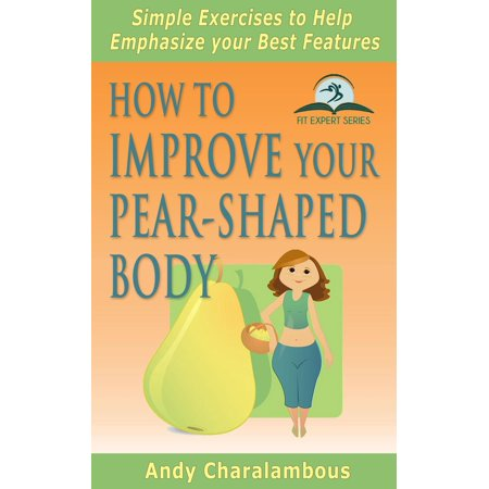 How To Improve Your Pear-Shaped Body - Simple Exercises To Help Emphasize Your Best Features -