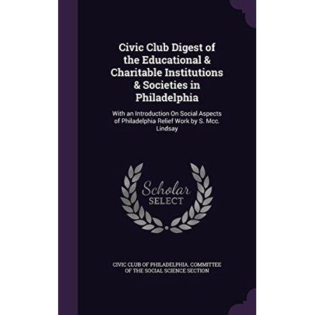Civic Club Digest of the Educational & Charitable Institutions & Societies in Philadelphia: With an Introduction on Soci - image 1 of 1