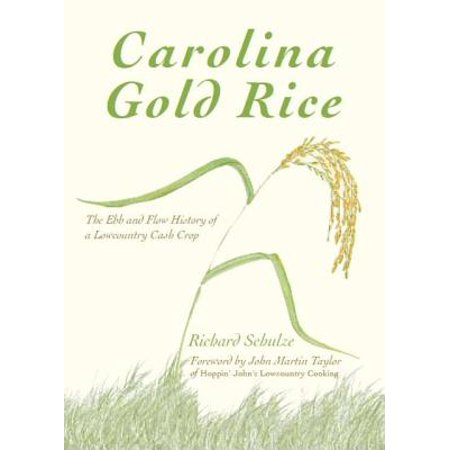Carolina Gold Rice : The Ebb and Flow History of a Lowcountry Cash