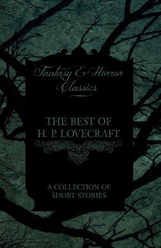 The Best of H. P. Lovecraft A Collection of Short Stories (Fantasy and Horror Classics) by