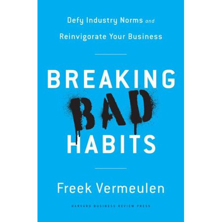 Breaking Bad Habits   Defy Industry Norms And Reinvigorate Your Business