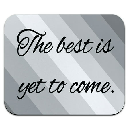 The Best Is Yet To Come Inspirational Mouse Pad