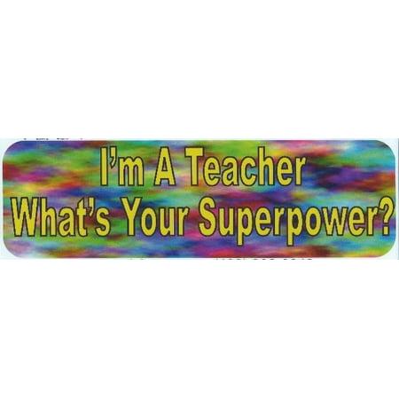 10in x 3in Im a Teacher Superpower Vinyl Bumper Sticker Decal Window Stickers -